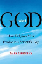 God Revised : How Religion Must Evolve in a Scientific Age - Galen Guengerich