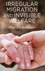 Irregular Migration and Invisible Welfare - Maurizio Ambrosini