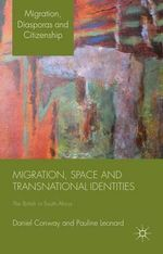 Migration, Space and Transnational Identities : The British in South Africa - Daniel Conway