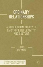 Ordinary Relationships : A Sociological Study of Emotions, Reflexivity and Culture - Julie Brownlie