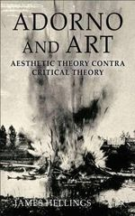 Adorno and Art : Aesthetic Theory Contra Critical Theory - James Hellings