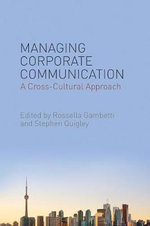 Managing Corporate Communication : A Cross-Cultural Approach