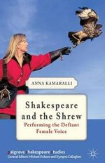 Shakespeare and the Shrew : Performing the Defiant Female Voice - Anna Kamaralli