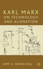 Karl Marx on Technology and Alienation - Amy E. Wendling