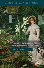 Daughters of the Anglican Clergy : Religion, Gender and Identity in Victorian England - Midori Yamaguchi