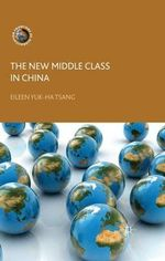 The New Middle Class in China : Consumption, Politics and the Market Economy - Eileen Yuk-Ha Tsang