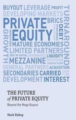 The Future of Private Equity : Beyond the Mega Buyout - Mark Bishop