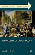 Philosophy of Epidemiology : Conceptual and Methodological Questions in Population Health Science - Alex Broadbent