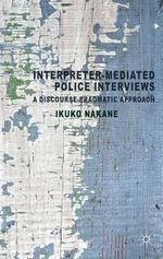 Interpreter-Mediated Police Interviews : A Discourse-pragmatic Approach - Ikuko Nakane