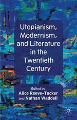Utopianism, Modernism, and Literature in the Twentieth Century : Utopianism in Experimental Twentieth Century Literature