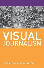 Visual Journalism : Journalism - David Machin