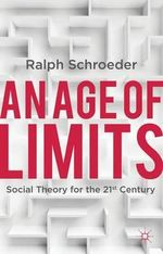 An Age of Limits : Social Theory for the 21st Century - Ralph Schroeder