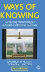 Ways of Knowing : Competing Methodologies in Social and Political Research - Jonathon Moses