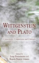 Wittgenstein and Plato : Connections, Comparisons and Contrasts