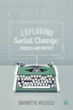 Exploring Social Change : Process and Context - Bridgette Wessels