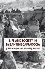 Life and Society in Byzantine Cappadocia : God  Men and Horses - J. Eric Cooper