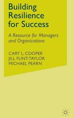 Building Resilience for Success : A Resource for Managers and Organizations - Cary L. Cooper