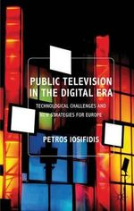 Public Television in the Digital Era : Technological Challenges and New Strategies for Europe - Petros Iosifidis