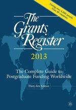 The Grants Register 2013 : The Complete Guide to Postgraduate Funding Worldwide - 31st Edition