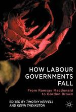 How Labour Governments Fall : from Ramsay Macdonald to Gordon Brown