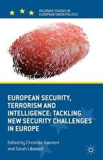 European Security, Terrorism and Intelligence : Tackling New Security Challenges in Europe