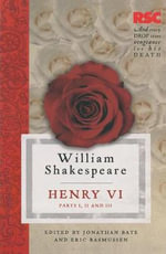 Henry VI  Parts I,  II and III : The RSC Shakespeare - William Shakespeare