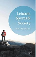 Leisure, Sports and Society : A Forecast for the 21st Century - Karl Spracklen