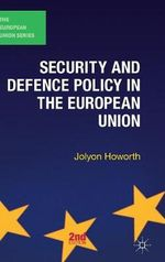 Security and Defence Policy in the European Union - Jolyon Howorth