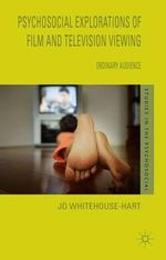 Psychosocial Explorations of Film and Television Viewing : Ordinary Audience - Jo Whitehouse-Hart