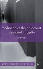Mediation at the Holocaust Memorial in Berlin : Spheres of Speakability - Irit Dekel