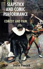 Slapstick and Comic Performance : Comedy and Pain - Louise Peacock