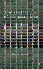 Afterlife and Narrative in Contemporary Fiction : Life After Death - Alice Bennett