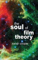 The Soul of Film Theory : Analytic Perspectives, Continental Virtues - Sarah Cooper