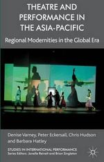 Theatre and Performance in the Asia-Pacific : Regional Modernities in the Global Era - Denise Varney