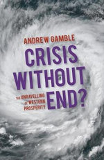 Crisis without End? : The Unravelling of Western Prosperity - Andrew Gamble