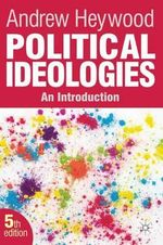 Political Ideologies : An Introduction - 5th Edition - Andrew Heywood