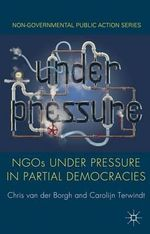 NGOs Under Pressure in Partial Democracies : Making Claims  Negotiating Space - Chris van der Borgh