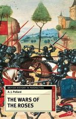 The Wars of the Roses : The L Medieval Stories in Historical Context - A.J. Pollard