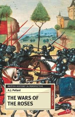 The Wars of the Roses : British History In Perspective - A.J. Pollard