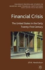 Financial Crisis : The United States in the Early Twenty-First Century - Jill M. Hendrickson
