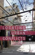 Locating Urban Conflicts : Ethnicity, Nationalism and the Everyday