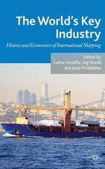 The World's Key Industry : History and Economics of International Shipping