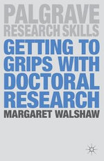 Getting to Grips with Doctoral Research : Palgrave Research Skills - Margaret Walshaw