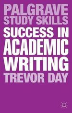 Success in Academic Writing : A Guide to Studying Outside the UK - Trevor Day