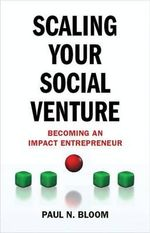 Scaling Your Social Venture : Becoming an Impact Entrepreneur - Paul N. Bloom