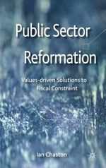Public Sector Reformation : Values-Driven Solutions to Fiscal Constraint - Ian Chaston