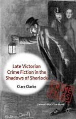 Late-Victorian Crime Fiction in the Shadows of Sherlock - Clare Clarke