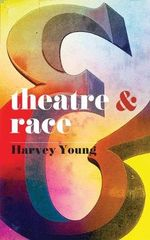 Theatre and Race : Back for More - Harvey Young