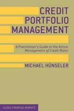 Credit Portfolio Management : A Practitioner's Guide to the Active Management of Credit Risks - Michael Hunseler