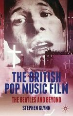 The British Pop Music Film : The Beatles and Beyond - Stephen Glynn